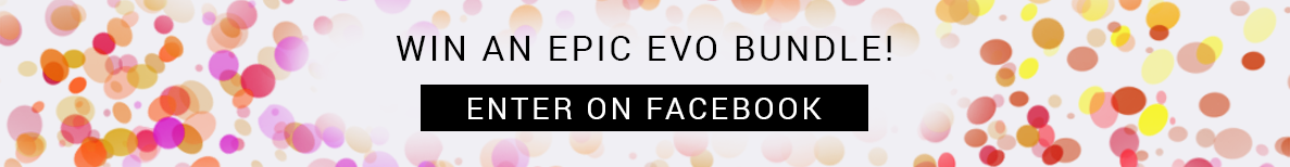 Enter Our Facebook Competition to Win an Epic Evo Bundle