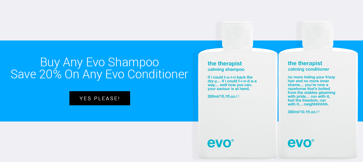 Buy any Evo shampoo and save 20% on any Evo conditioner