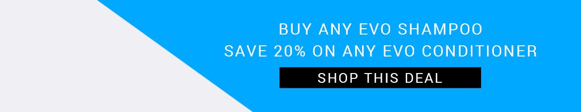 Buy any Evo Shampoo, Save 20% on any Evo Conditioner